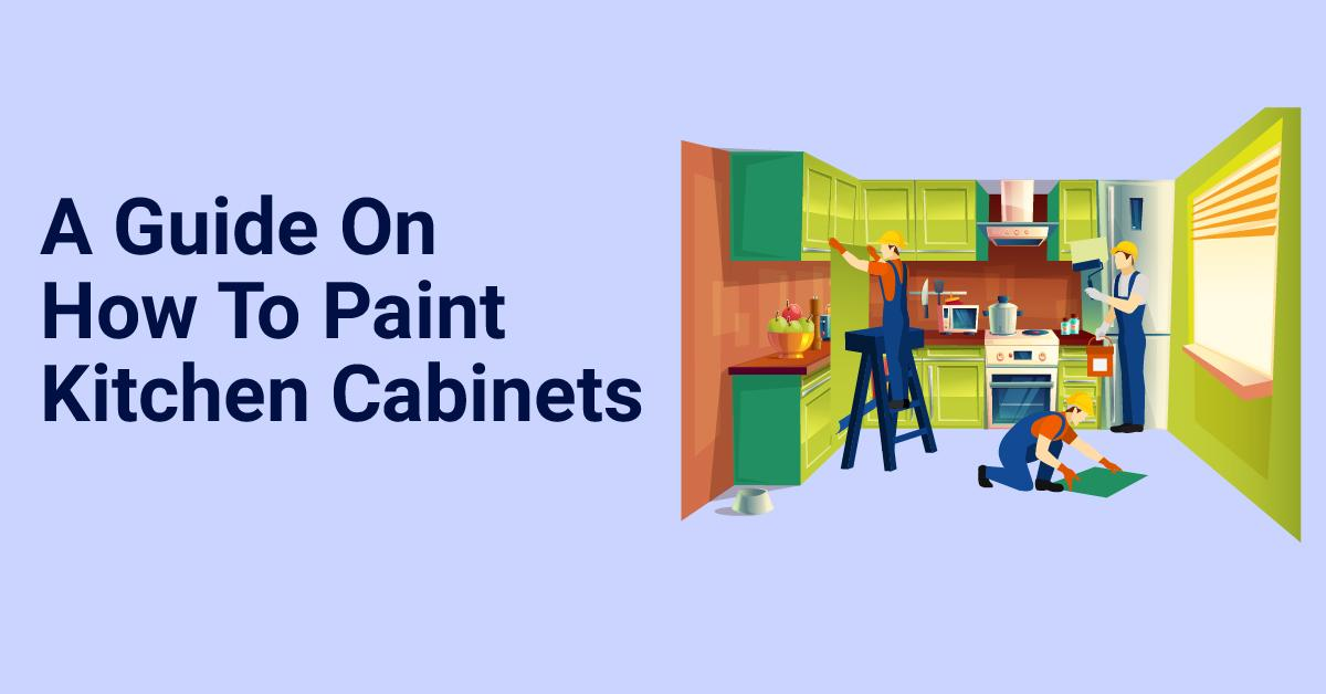 A Guide On How To Paint Kitchen Cabinets